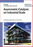 Asymmetric Catalysis on Industrial Scale : Challenges, Approaches and Solutions, Blaser, Hans Ulrich, 3527306315