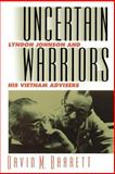 Uncertain Warriors : Lyndon Johnson and His Vietnam Advisers, Barrett, David M., 0700606319