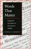 Words That Matter : Linguistic Perception in Renaissance English, Anderson, Judith H., 0804726310