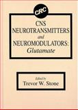 CNS Neurotransmitters and Neuromodulators : Glutamate, Stone, T. W., 0849376319