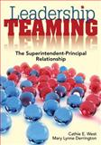 Leadership Teaming : The Superintendent-Principal Relationship, West, Cathie Eileen and Derrington, Mary Lynne, 1412966310