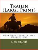 Trailin (Large Print), Max Brand, 1500386316