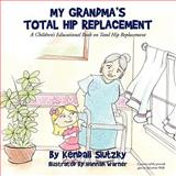 My Grandma's Total Hip Replacement, Kendall Slutzky, 1449066313