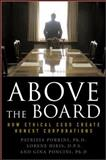 Above the Board : How Ethical CEOs Create Honest Corporations, Porrini, Patrizia and Hiris, Lorene, 0071496319