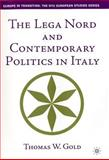 The Lega Nord and Contemporary Politics, Gold, Thomas W. and Gold, Thomas, 0312296312