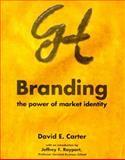 Branding : The Power of Market Identity, Carter, David E., 0823066312