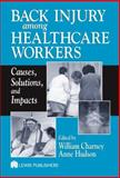 Back Injury to Healthcare Workers : Causes, Solutions, and Impacts, Charney, William, 1566706319