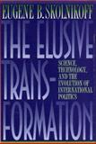 The Elusive Transformation : Science, Technology, and the Evolution of International Politics, Skolnikoff, Eugene B., 0691086311