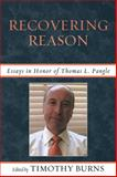 Recovering Reason : Essays in Honor of Thomas L. Pangle, Timothy Burns, 0739146319