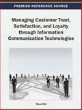 Managing Customer Trust, Satisfaction, and Loyalty Through Information Communication Technologies, Riyad Eid, 1466636319
