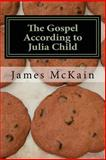 The Gospel According to Julia Child, James R. McKain, 1492206318