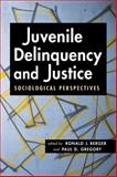 Juvenile Delinquency and Justice : Sociological Perspectives, Berger, Ronald J. and Gregory, Paul D., 1588266311