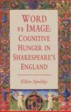 Word vs. Image : Cognitive Hunger in Shakespeare's England, Spolsky, Ellen, 0230006310