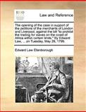 The Opening of the Case in Support of the Petitions of the Merchants of London and Liverpool, Against the Bill to Prohibit the Trading for Slaves On, Edward Law Ellenborough, 1170366317