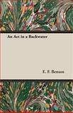 An Act in a Backwater, E. F. Benson, 1473306310