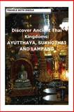 Discover Ancient Thai Kingdoms: AYUTTHAYA, SUKHOTHAI and LAMPANG, Sheila Simkin, 1481156314