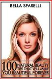 100 Natural Beauty Tips That Will Make You Beautiful Forever, Bella Sparelli, 1491056312