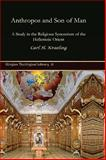 Anthropos and Son of Man : A Study in the Religious Syncretism of the Hellenistic Orient, Kraeling, Carl H., 1593336314