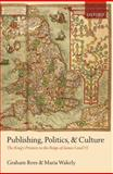 Publishing, Politics, and Culture : The King's Printers in the Reign of James I and VI, Rees, Graham and Wakely, Maria, 0199576319
