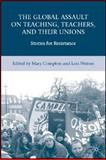 The Global Assault on Teaching, Teachers, and Their Unions : Stories for Resistance, Compton, Mary, 0230606318