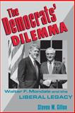 The Democrats' Dilemma : Walter F. Mondale and the Liberal Legacy, Gillon, Steven M., 0231076312