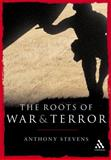 The Roots of War and Terror, Stevens, Anthony, 0826476317