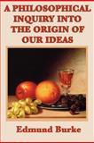 A Philosophical Inquiry into the Origin of Our Ideas, Edmund Burke, 1617206326
