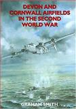 Devon and Cornwall Airfields in the Second World War, Smith, Graham, 185306632X
