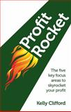 Profit Rocket - the ¿Ve Key Focus Areas to Skyrocket Your Pro¿T, Kelly Clifford, 1908746327