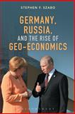 Germany, Russia, and the Rise of Geo-Economics, Szabo, Stephen F., 1472596323