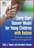 Early Start Denver Model for Young Children with Autism : Promoting Language, Learning, and Engagement, Rogers, Sally J. and Dawson, Geraldine, 1606236326