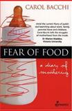 Fear of Food : A Diary of Mothering, Bacchi, Carol, 1876756322