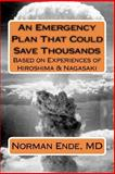 An Emergency Plan That Could Save Thousands Based on Experiences of Hiroshima and Nagasaki, Norman Ende, 1479206326