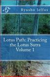 Lotus Path: Living the Lotus Sutra - Volume 1, Ryusho Jeffus, 1494986329