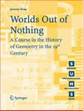 Worlds Out of Nothing : A Course in the History of Geometry in the 19th Century, Gray, Jeremy, 1846286328
