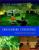 Envisioning Cyberspace : Designing 3-D Electronic Spaces, Anders, Peter, 0070016321