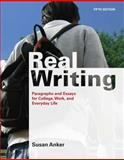 Real Writing : Paragraphs and Essays for College, Work, and Everyday Life, Anker, Susan, 0312596324