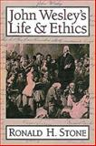John Wesley's Life and Ethics, Ronald H. Stone, 0687056322