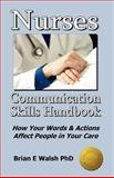 Nurses Communication Skills Handbook, Brian Everard Walsh, 0991746325