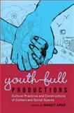 Youth-Full Productions : Cultural Practices and Constructions of Content and Social Spaces, Ares, Nancy, 1433106329