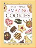 Bake and Make Amazing Cookies, Elizabeth MacLeod, 1553376323