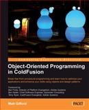 Object-Oriented Programming in ColdFusion : Break free from procedural programming and learn how to optimize your applications and enhance your skills using objects and design Patterns, Gifford, Matt, 1847196322