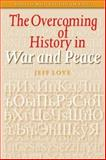 The Overcoming of History in War and Peace, Love, Jeff, 9042016329