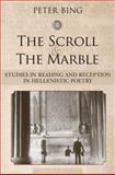 The Scroll and the Marble : Studies in Reading and Reception in Hellenistic Poetry, Bing, Peter, 0472116320