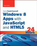 Sams Teach Yourself Windows 8 Apps with JavaScript and HTML5 in 24 Hours, Carter, Chad, 0672336324