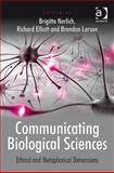 Communicating Biological Sciences : Ethical and Metaphorical Dimensions, Nerlich, Brigitte and Elliott, Richard, 0754676323
