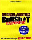 Diet, Exercise, and Weight-Loss BS- Exposed!, Franny Goodrich, 1453686320