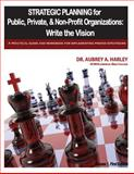 Strategic Planning for Public, Private, and Non-Profit Organizations, Aubrey A. Harley, 1494276321