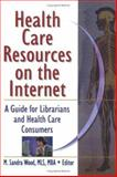 Health Care Resources on the Internet : A Guide for Librarians and Health Care Consumers, , 0789006324
