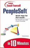 Teach Yourself PeopleSoft in 10 Minutes, Buchanan, Timothy, 0672316323